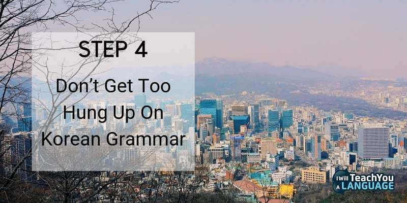 Learn Korean don't obsess about grammar